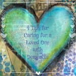 4 Tips for Caring for a Loved One with Dementia!