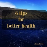 6 Tips For Better Health Day 5 #12DaysOf
