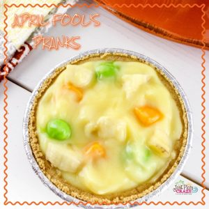 April Fool's Pot Pie Recipe and April Fool's Pranks to Play on Your Kids